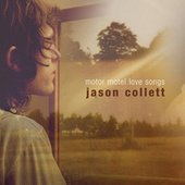Motor Motel Love Songs by Jason Collett