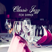 Classic Jazz for Dinner – Calming Jazz, Instrumental Music, Mellow Piano Sounds, Perfect for Family Dinner by Relaxing Instrumental Jazz Ensemble