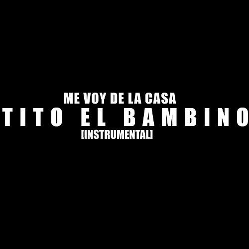 Me Voy De La Casa (Instrumental) by Tito El Bambino
