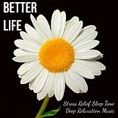 Better Life - Stress Relief Sleep Time Deep Relaxation Music with Healing Soothing Binaural Sounds by Yoga Music for Kids Masters