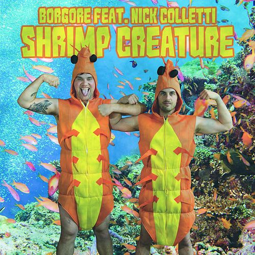 Shrimp Creature (feat. Nick Colletti) by Borgore