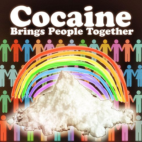 Cocaine Brings People Together by Epiclloyd