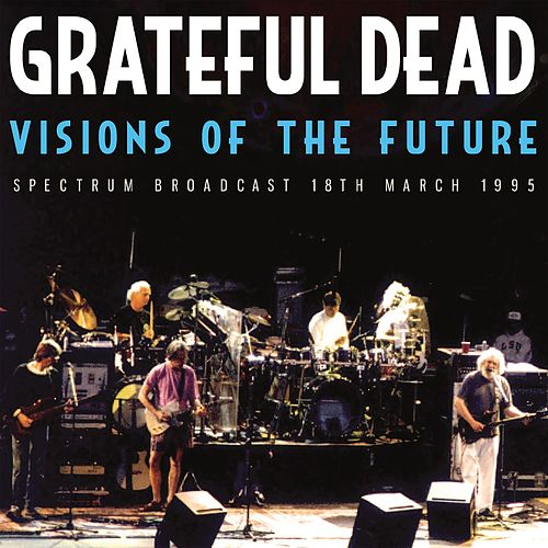 Visions of the Future (Live) by Grateful Dead