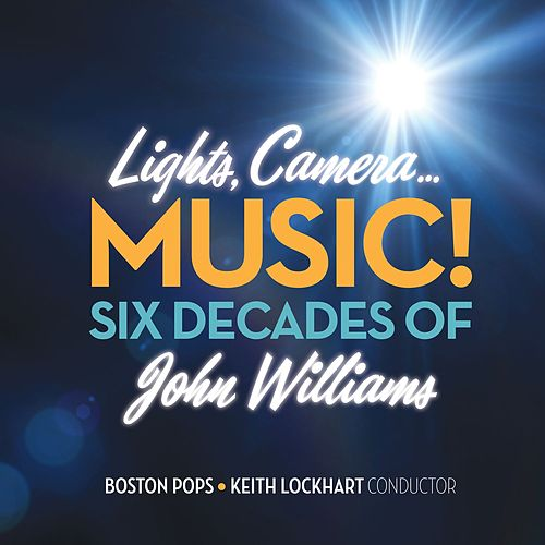 Lights, Camera...Music! Six Decades of John Williams by Boston Pops Orchestra