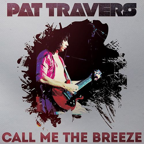 Call Me the Breeze by Pat Travers
