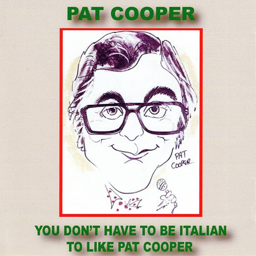 You Don't Have to Be Italian to Like Pat Cooper by Pat Cooper