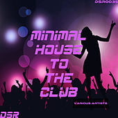 Minimal House to the Club by Various Artists
