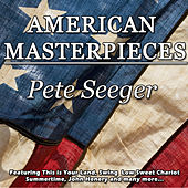 American Masterpieces - Pete Seeger by Pete Seeger