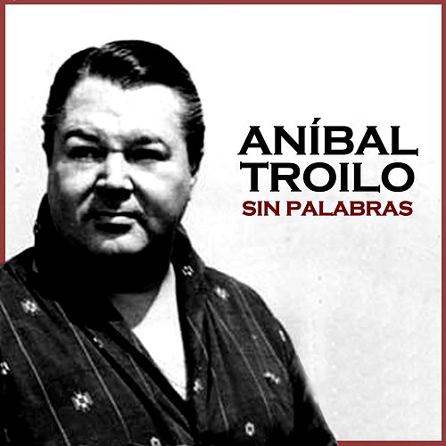 Sin Palabras by Anibal Troilo