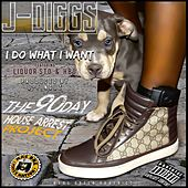I Do What I Want by J-Diggs