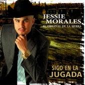 Sigo en la Jugada by Jessie Morales El Original De La Sierra