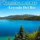 Ofrenda Gaucha: Leyenda del Río by Various Artists