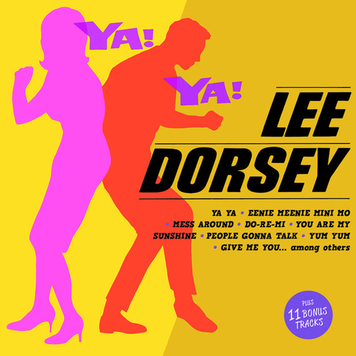 Ya! Ya! (Bonus Track Version) by Lee Dorsey