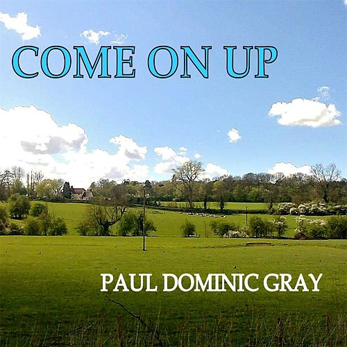 Come on Up by Paul Dominic Gray