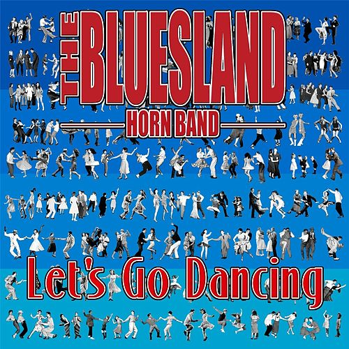 Let's Go Dancing by The Bluesland Horn Band