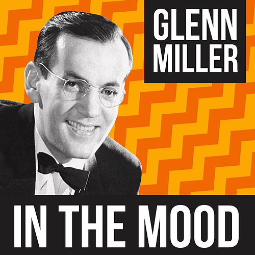 In The Mood by The Glenn Miller Orchestra
