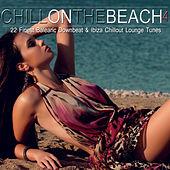 Chill on the Beach, Vol. 4 (22 Finest Balearic Downbeat & Ibiza Chillout Lounge Tunes) by Various Artists