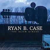 The Alien Circus by Ryan B. Case