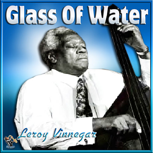 Glass Of Water by Leroy Vinnegar