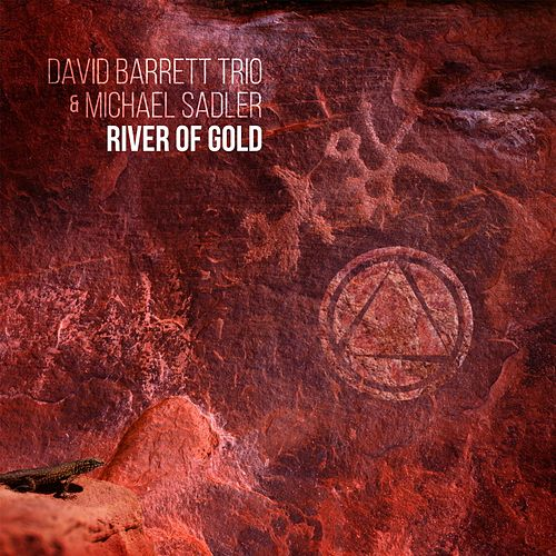 River of Gold (feat. Michael Sadler) by David Barrett Trio