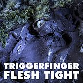 Flesh Tight by Triggerfinger
