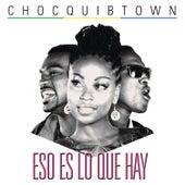 Eso Es Lo Que Hay by Chocquibtown
