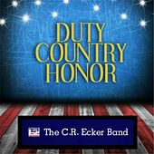 Duty Country Honor by The C.R. Ecker Band
