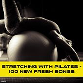 Stretching with Pilates - 100 New Fresh Songs by Various Artists