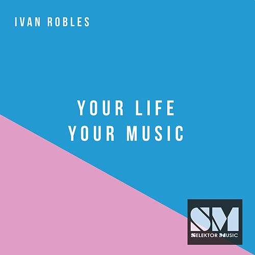 Your Life Your Music by Ivan Robles