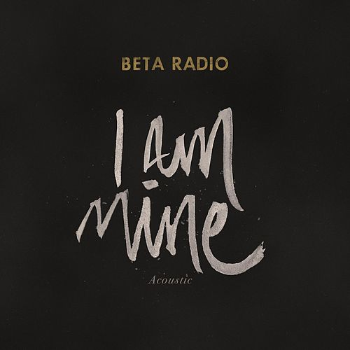 I Am Mine (Acoustic) by Beta Radio