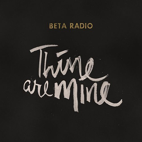 Thine Are Mine by Beta Radio