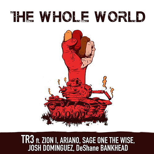 The Whole World (feat. Zion I, Ariano, Sage One The Wise, Josh Dominguez & DeShane Bankhead) by Tr3