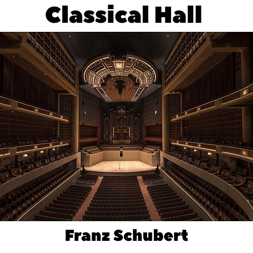 Classical Hall: Franz Schubert by Franz Schubert