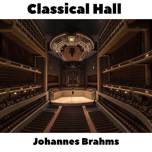 Classical Hall: Johannes Brahms by Johannes Brahms