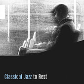 Classical Jazz to Rest – Pure Relaxation, Soothing Piano, Chilled Jazz, Smooth Jazz at Night, Calm Down, Deep Relief by Relaxing Instrumental Jazz Ensemble