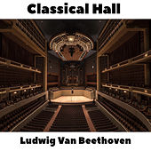 Classical Hall: Ludwig Van Beethoven by Ludwig van Beethoven