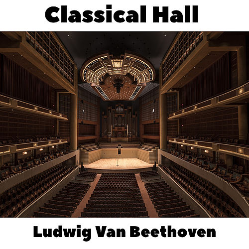 Classical Hall: Ludwig Van Beethoven by Ludwig van Beethoven