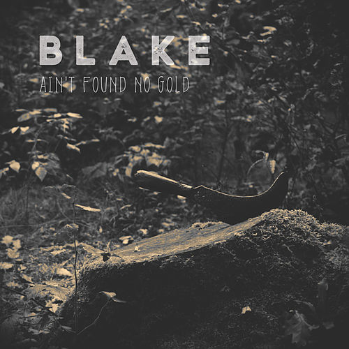 Ain't Found No Gold by Blake