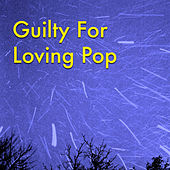Guilty For Loving Pop von Various Artists