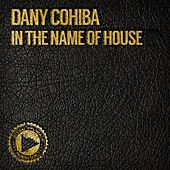 In the Name of House by Dany Cohiba