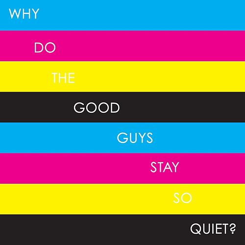 Why Do the Good Guys Stay so Quiet? by Immediate