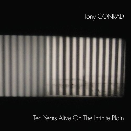 Ten Years Alive on the Infinite Plain by Tony Conrad