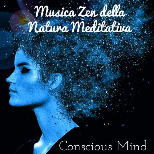 Conscious Mind - Musica Zen della Natura Meditativa per Benessere Fisico Salute Mentale Terapia Bioenergetica con Suoni Rilassanti New Age Spirituali Strumentali by Sad Piano Music Collective