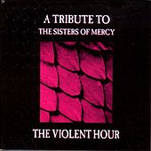 The Violent Hour - A Tribute to the Sisters of Mercy by Various Artists
