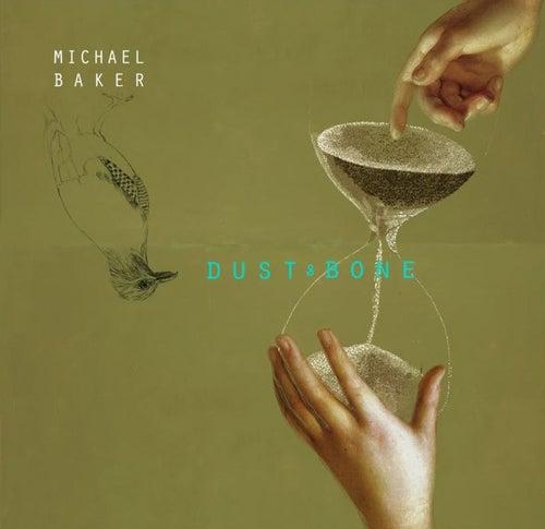 Dust & Bone by Michael Baker