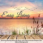 Easy Living – Serenity Healing Relaxing Music with Instrumental Ambient Zen Natural Background by Zen Music Garden