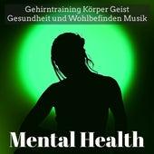 Mental Health - Gehirntraining Körper Geist Gesundheit und Wohlbefinden Musik für Achtsamkeitstraining Spirituelle Heilung mit Natur New Age Instrumental Geräusche by Various Artists