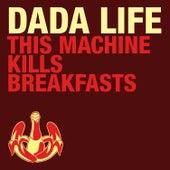 This Machine Kills Breakfasts by Dada Life