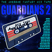 Guardians 2 - The Awesome Fantasy Mix Tape by Various Artists