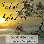 Total Relax - Zen Mind Exercises Therapeutic Sleep Music for Power Yoga Brainwave Generator Chakra Balancing with Instrumental New Age Nature Sounds by Various Artists